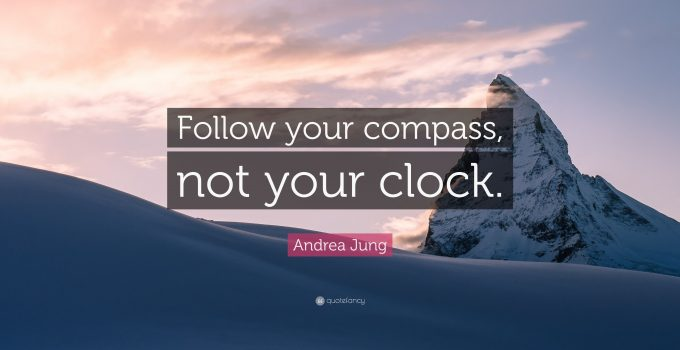 Follow Your Compass, Not Your Clock